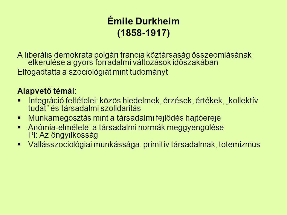Émile Durkheim (1858-1917) A liberális demokrata polgári francia köztársaság összeomlásának elkerülése a gyors forradalmi változások időszakában.