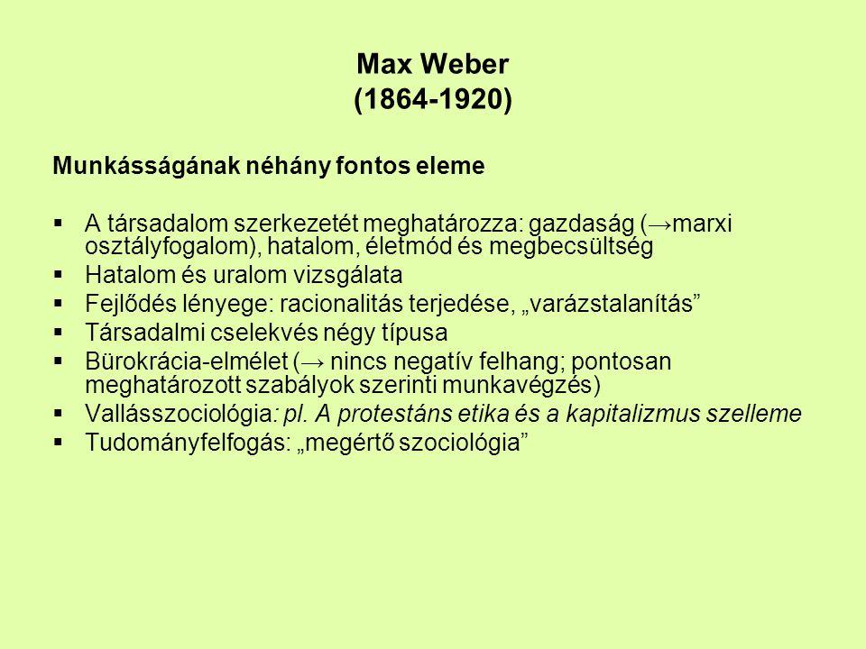 Max Weber (1864-1920) Munkásságának néhány fontos eleme