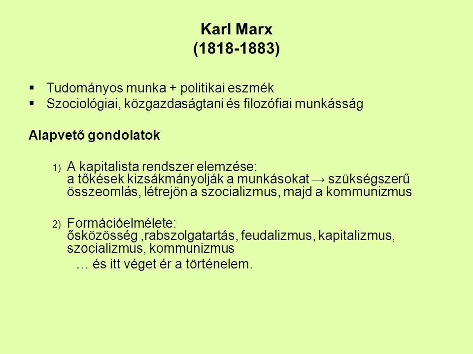 Karl Marx (1818-1883) Tudományos munka + politikai eszmék