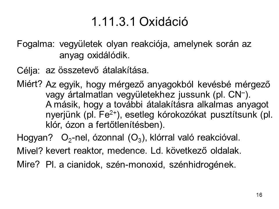 1.11.3.1 Oxidáció Fogalma: Célja: Miért Hogyan Mivel Mire