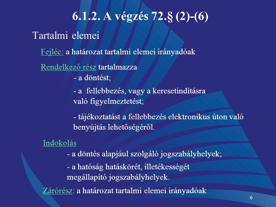 6.1.2. A végzés 72.§ (2)-(6) Tartalmi elemei