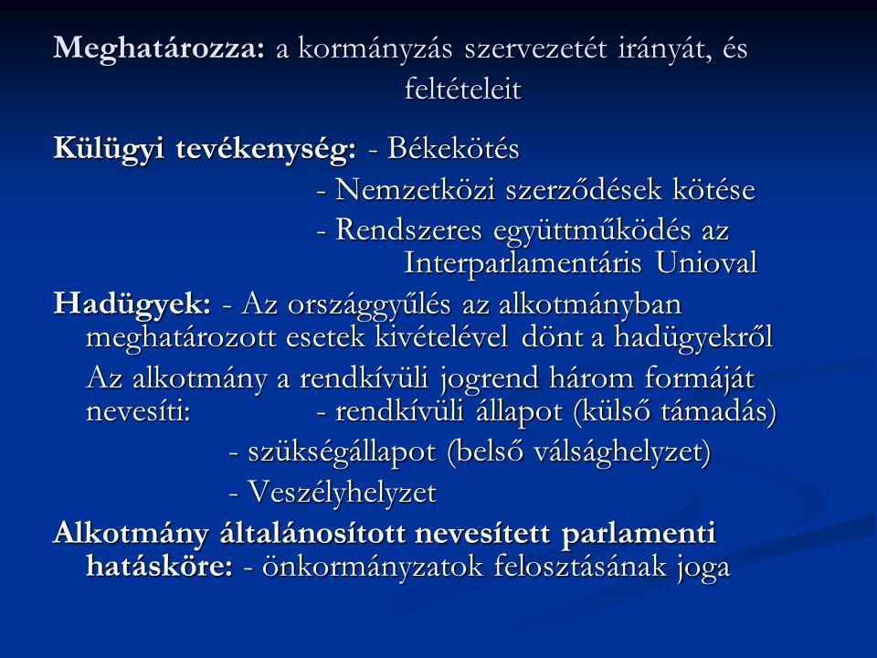 Meghatározza: a kormányzás szervezetét irányát, és feltételeit