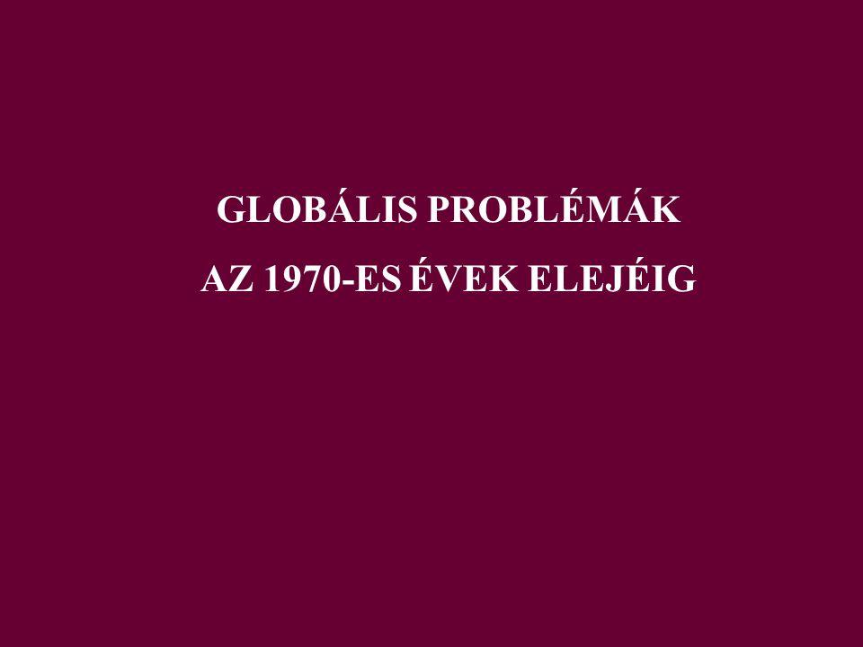 GLOBÁLIS PROBLÉMÁK AZ 1970-ES ÉVEK ELEJÉIG
