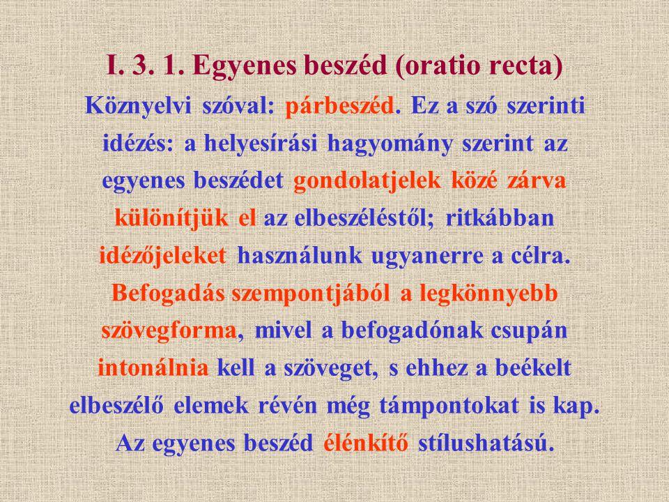 I. 3. 1. Egyenes beszéd (oratio recta) Köznyelvi szóval: párbeszéd