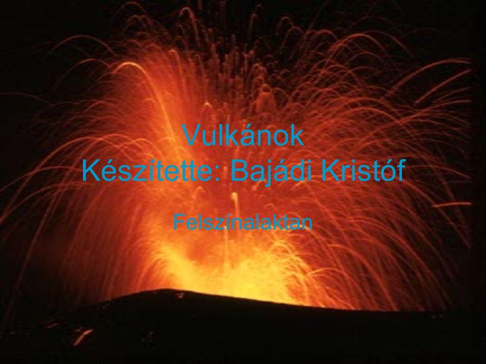 Vulkánok Készítette: Bajádi Kristóf