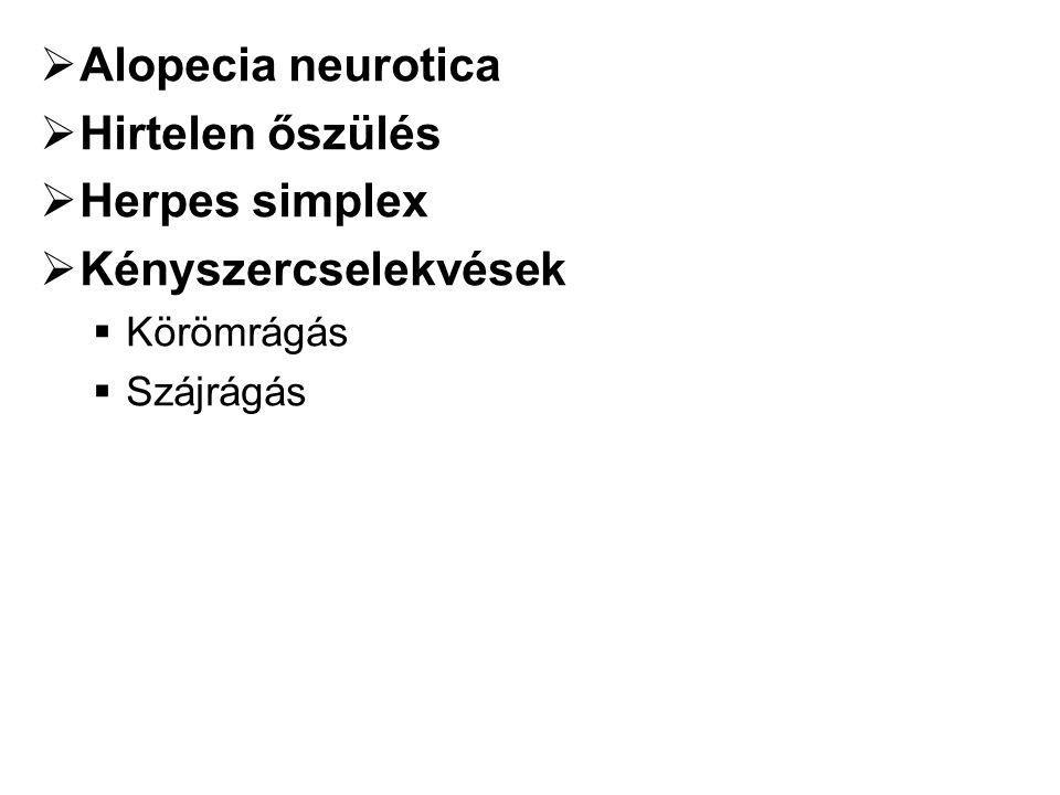 Alopecia neurotica Hirtelen őszülés Herpes simplex Kényszercselekvések