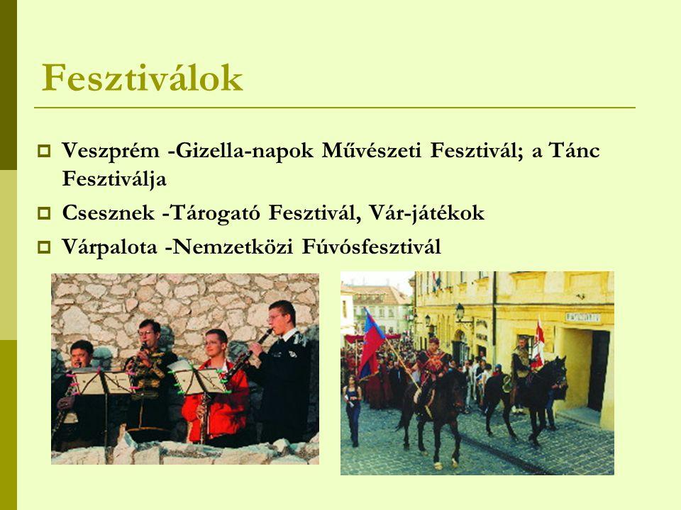 Fesztiválok Veszprém -Gizella-napok Művészeti Fesztivál; a Tánc Fesztiválja. Csesznek -Tárogató Fesztivál, Vár-játékok.