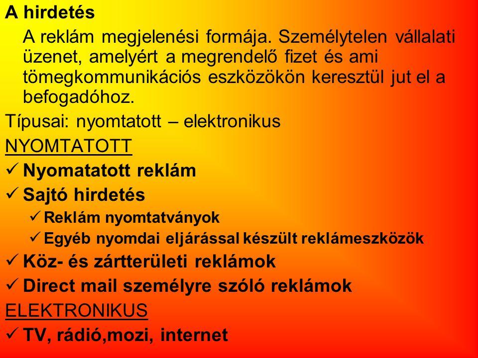 Típusai: nyomtatott – elektronikus NYOMTATOTT Nyomatatott reklám