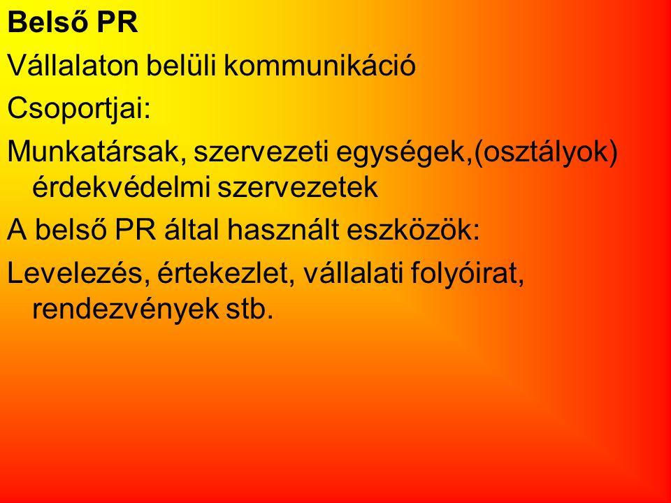 Belső PR Vállalaton belüli kommunikáció. Csoportjai: Munkatársak, szervezeti egységek,(osztályok) érdekvédelmi szervezetek.
