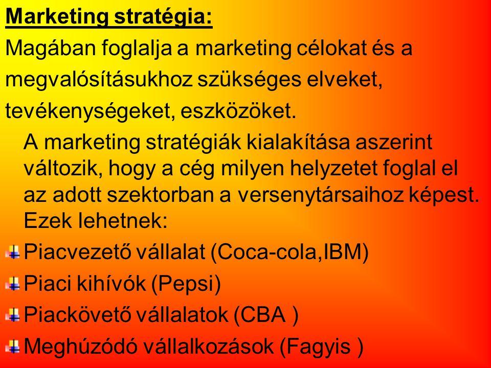 Marketing stratégia: Magában foglalja a marketing célokat és a. megvalósításukhoz szükséges elveket,