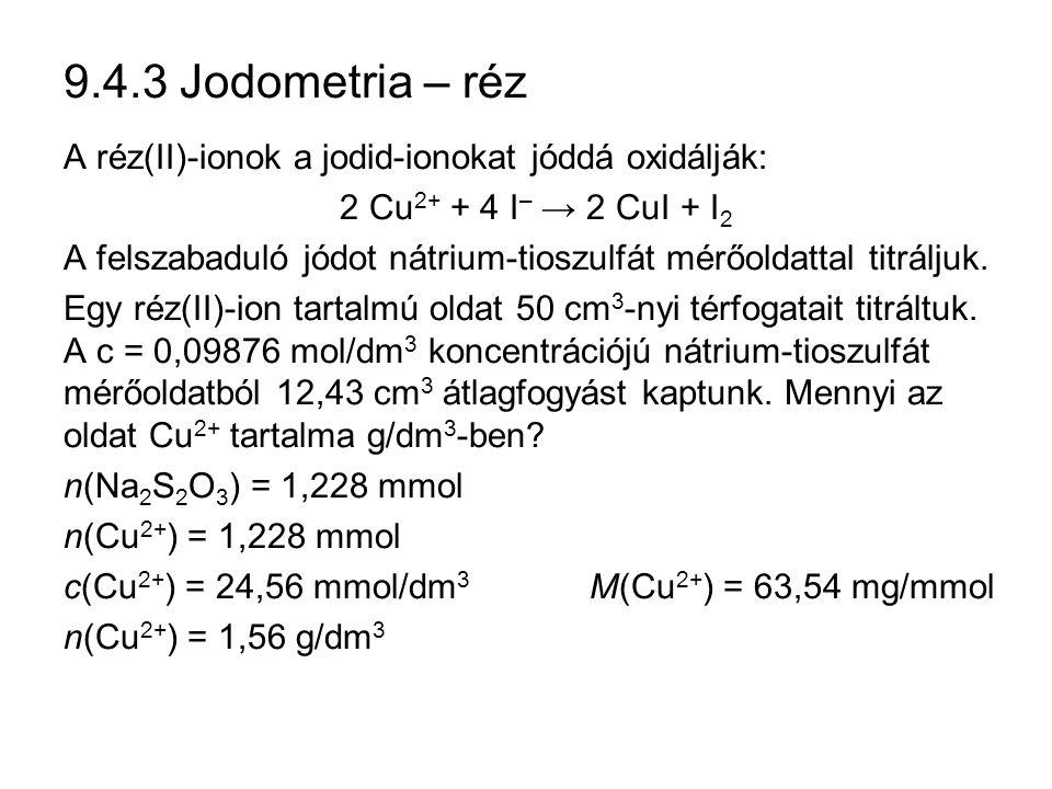 9.4.3 Jodometria – réz A réz(II)-ionok a jodid-ionokat jóddá oxidálják: 2 Cu2+ + 4 I– → 2 CuI + I2.