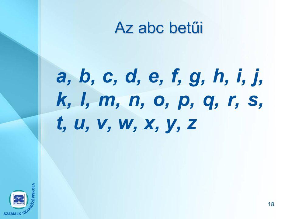 Az abc betűi a, b, c, d, e, f, g, h, i, j, k, l, m, n, o, p, q, r, s, t, u, v, w, x, y, z