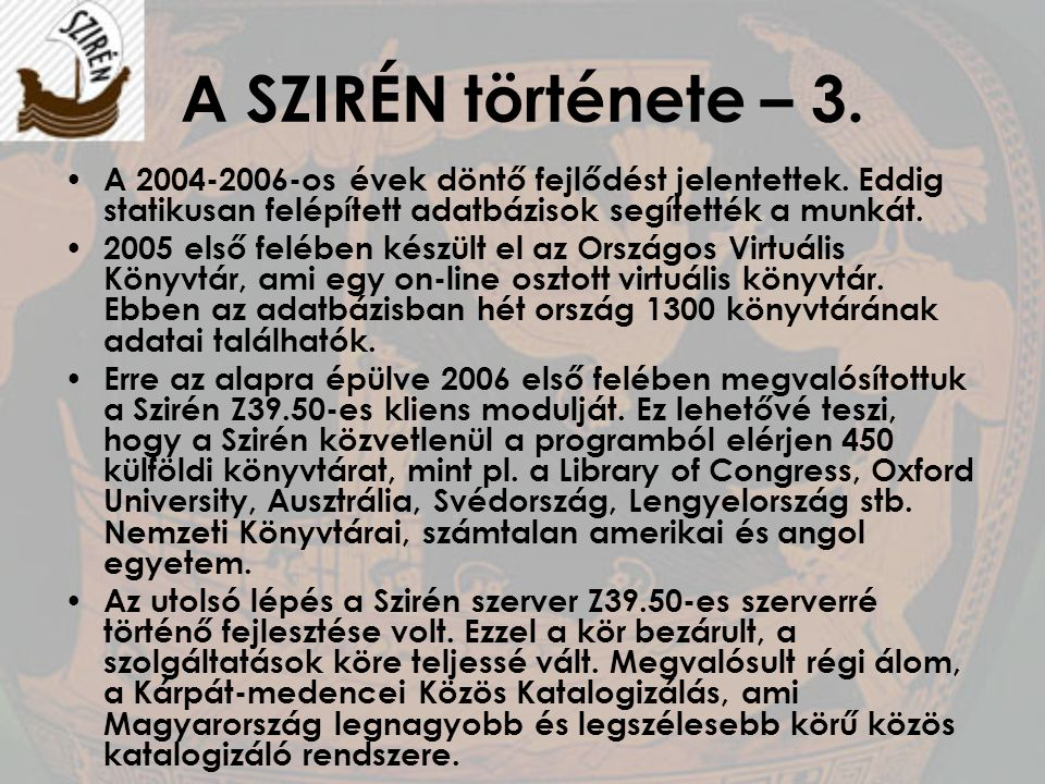 A SZIRÉN története – 3. A 2004-2006-os évek döntő fejlődést jelentettek. Eddig statikusan felépített adatbázisok segítették a munkát.