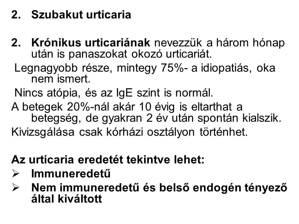 Szubakut urticaria Krónikus urticariának nevezzük a három hónap után is panaszokat okozó urticariát.