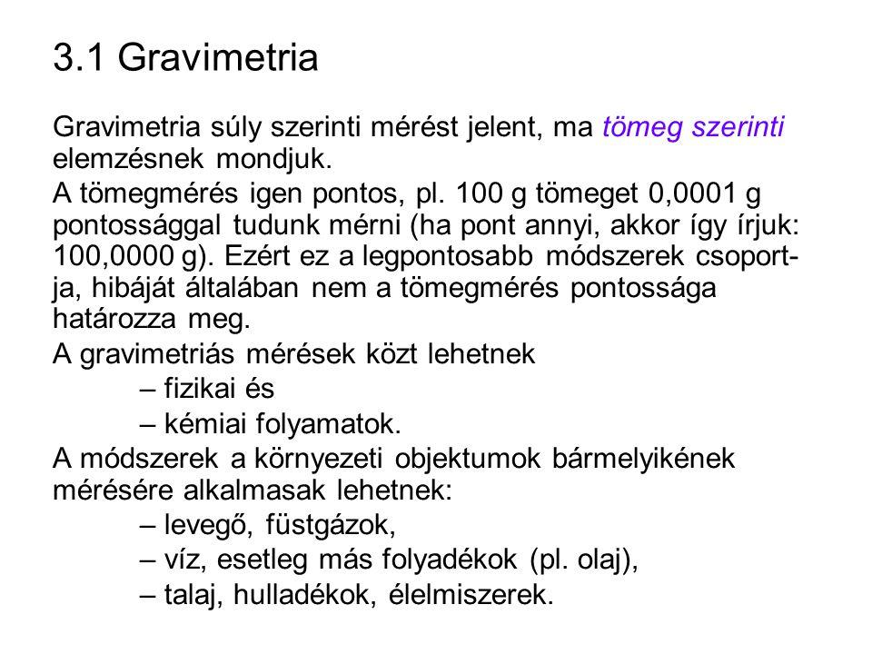3.1 Gravimetria Gravimetria súly szerinti mérést jelent, ma tömeg szerinti elemzésnek mondjuk.