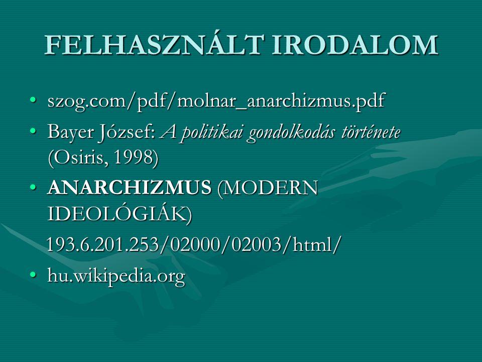 FELHASZNÁLT IRODALOM szog.com/pdf/molnar_anarchizmus.pdf