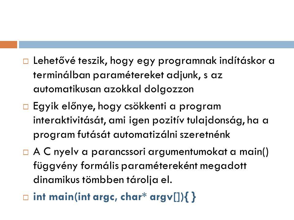 Lehetővé teszik, hogy egy programnak indításkor a terminálban paramétereket adjunk, s az automatikusan azokkal dolgozzon