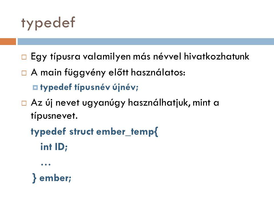 typedef Egy típusra valamilyen más névvel hivatkozhatunk