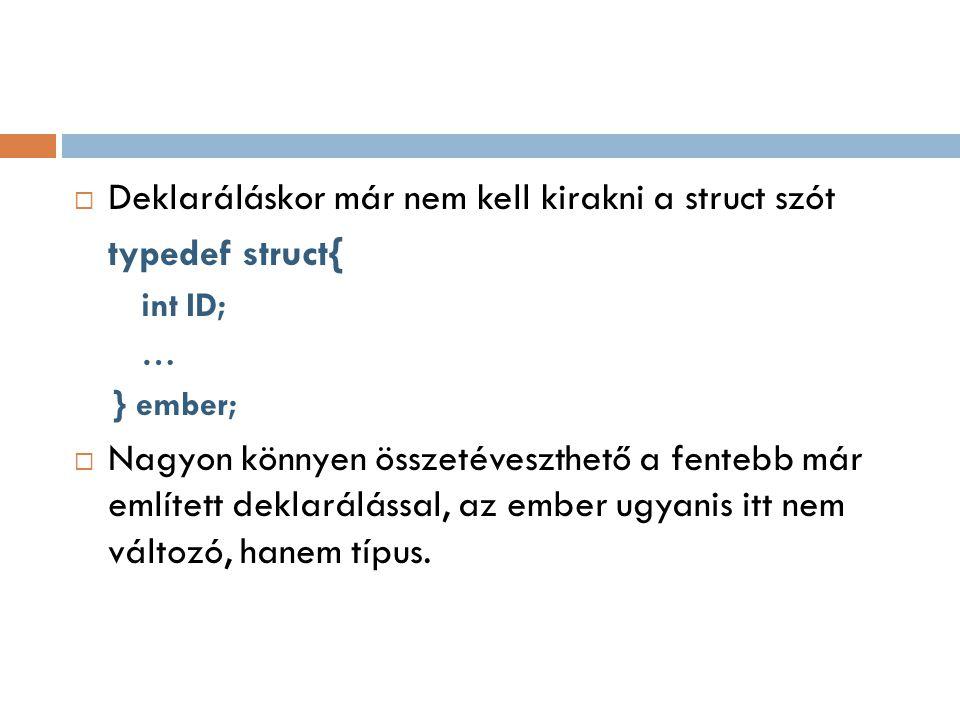 Deklaráláskor már nem kell kirakni a struct szót typedef struct{