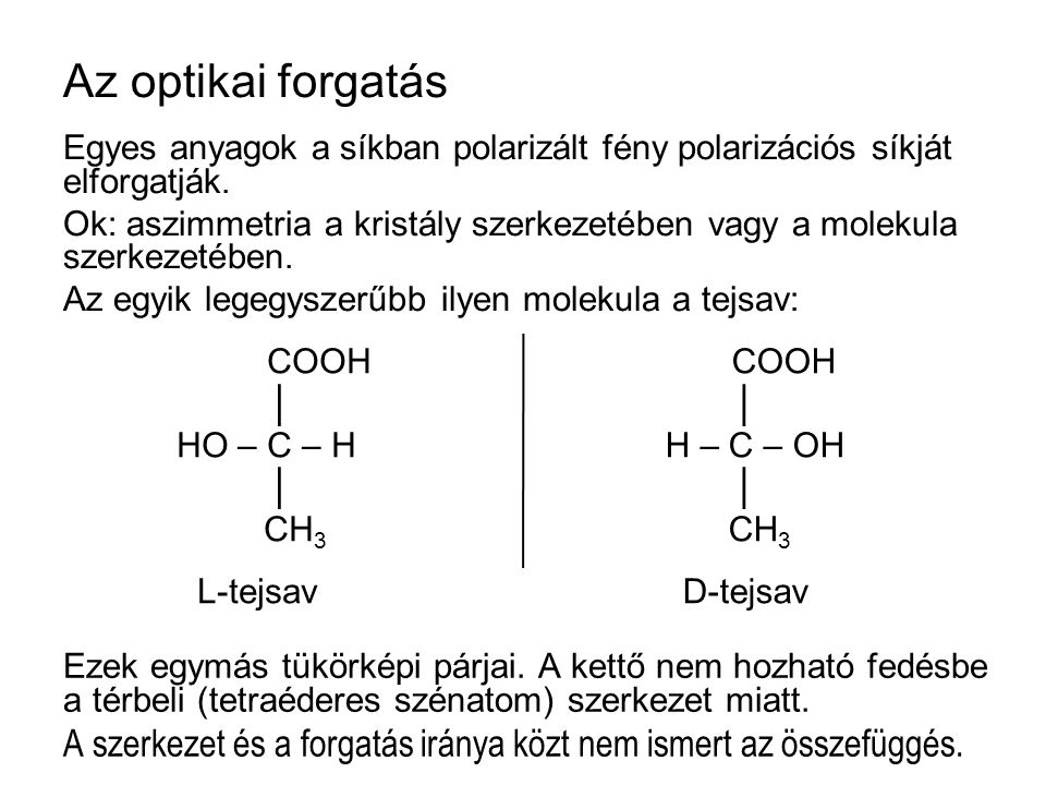 Az optikai forgatás Egyes anyagok a síkban polarizált fény polarizációs síkját elforgatják.