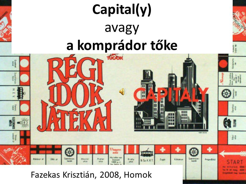 Capital(y) avagy a komprádor tőke