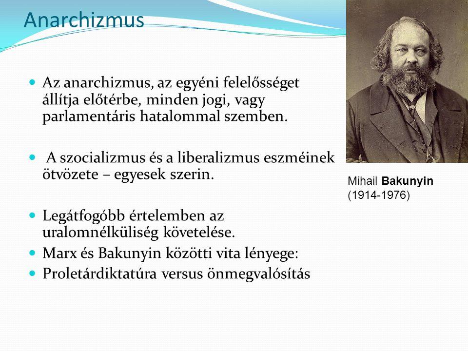 Anarchizmus Az anarchizmus, az egyéni felelősséget állítja előtérbe, minden jogi, vagy parlamentáris hatalommal szemben.