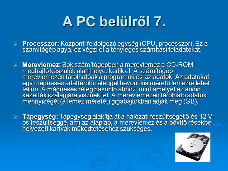 A PC belülről 7. Processzor: Központi feldolgozó egység (CPU, processzor). Ez a számítógép agya, ez végzi el a tényleges számítási feladatokat.