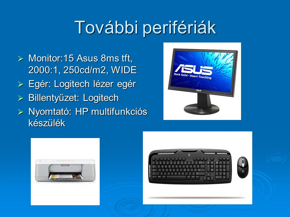 További perifériák Monitor:15 Asus 8ms tft, 2000:1, 250cd/m2, WIDE