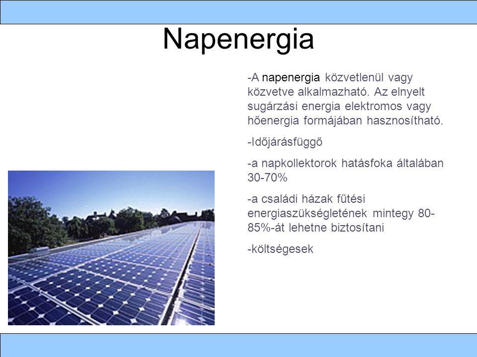 Napenergia -A napenergia közvetlenül vagy közvetve alkalmazható. Az elnyelt sugárzási energia elektromos vagy hőenergia formájában hasznosítható.