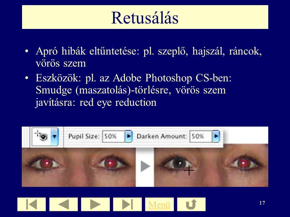Retusálás Apró hibák eltűntetése: pl. szeplő, hajszál, ráncok, vörös szem.