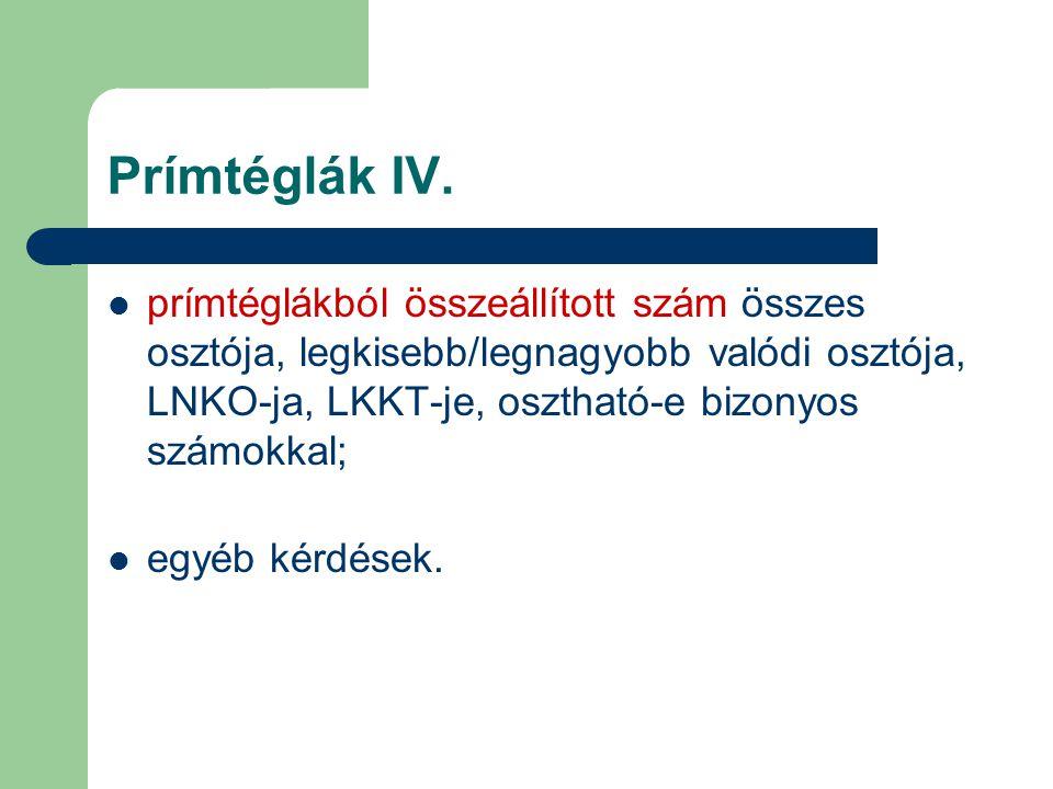 Prímtéglák IV. prímtéglákból összeállított szám összes osztója, legkisebb/legnagyobb valódi osztója, LNKO-ja, LKKT-je, osztható-e bizonyos számokkal;