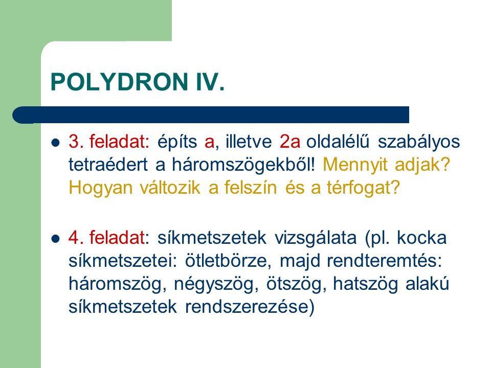 POLYDRON IV. 3. feladat: építs a, illetve 2a oldalélű szabályos tetraédert a háromszögekből! Mennyit adjak Hogyan változik a felszín és a térfogat