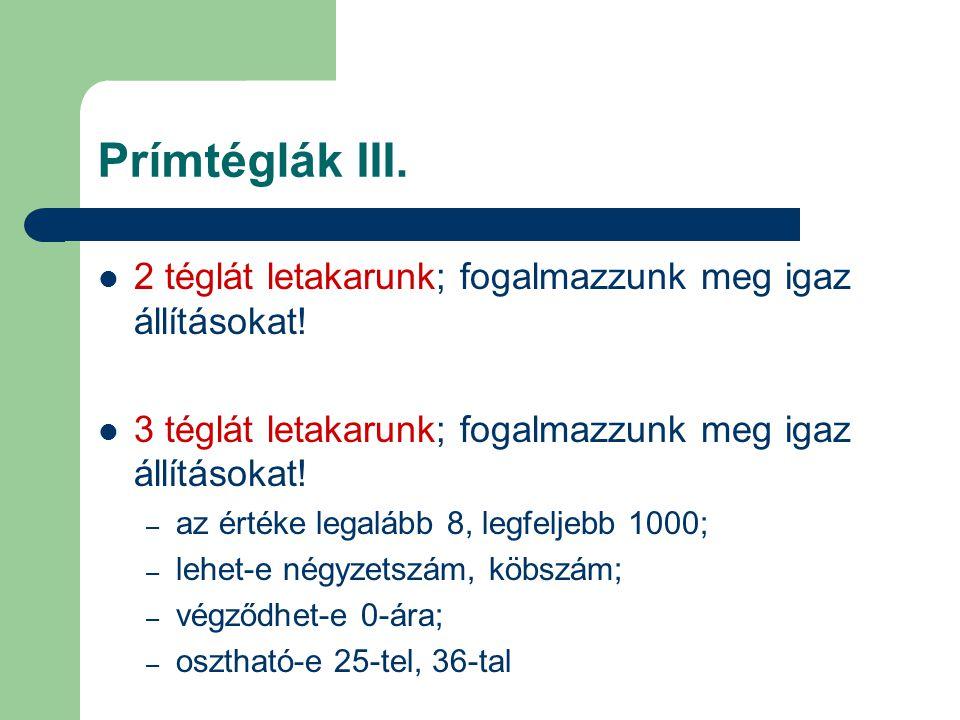 Prímtéglák III. 2 téglát letakarunk; fogalmazzunk meg igaz állításokat! 3 téglát letakarunk; fogalmazzunk meg igaz állításokat!