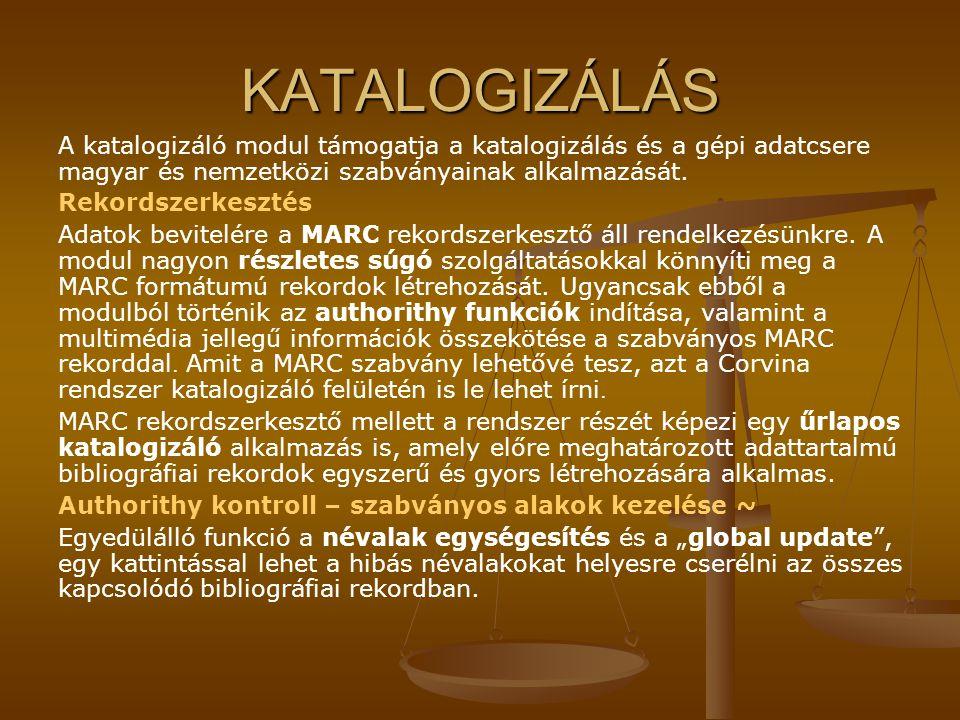 KATALOGIZÁLÁS A katalogizáló modul támogatja a katalogizálás és a gépi adatcsere magyar és nemzetközi szabványainak alkalmazását.