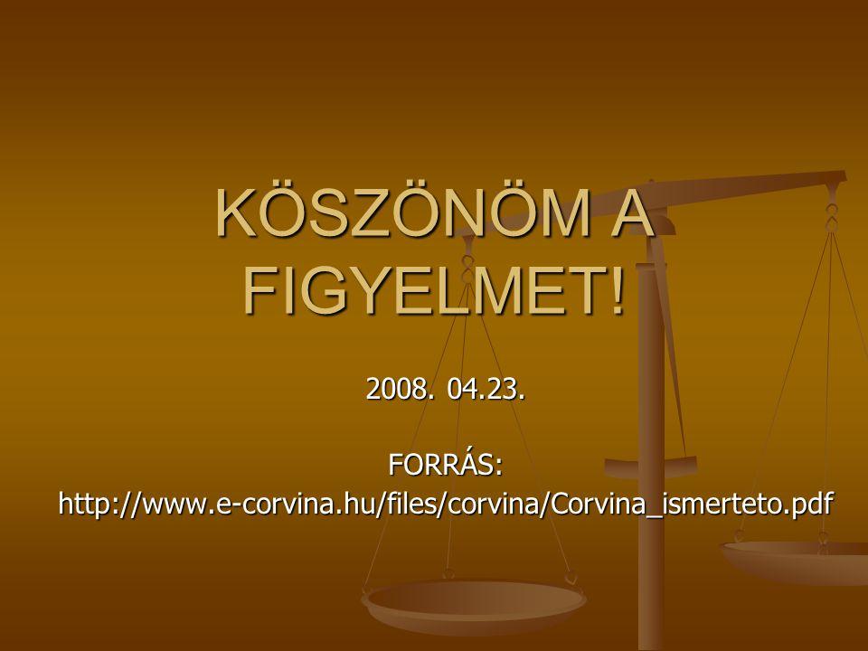 KÖSZÖNÖM A FIGYELMET! 2008. 04.23. FORRÁS: