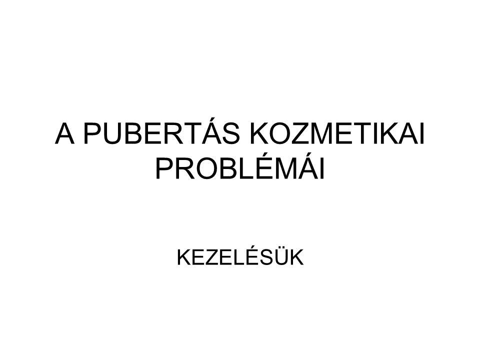 A PUBERTÁS KOZMETIKAI PROBLÉMÁI