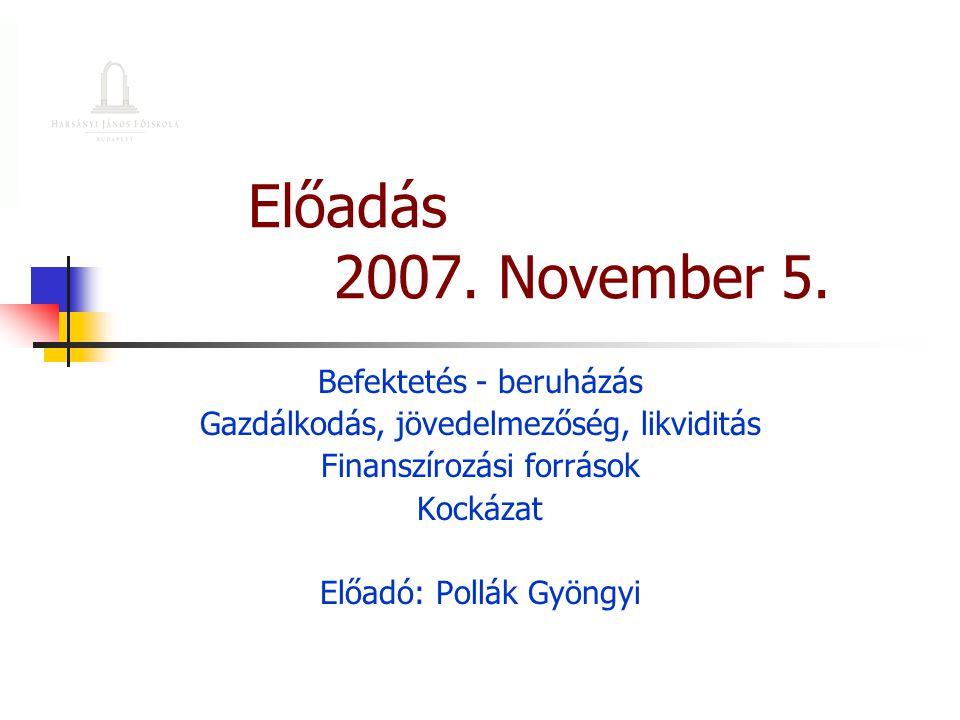 Előadás 2007. November 5. Befektetés - beruházás