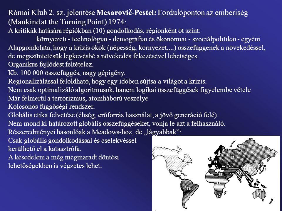 Római Klub 2. sz. jelentése Mesarovič-Pestel: Fordulóponton az emberiség (Mankind at the Turning Point) 1974: