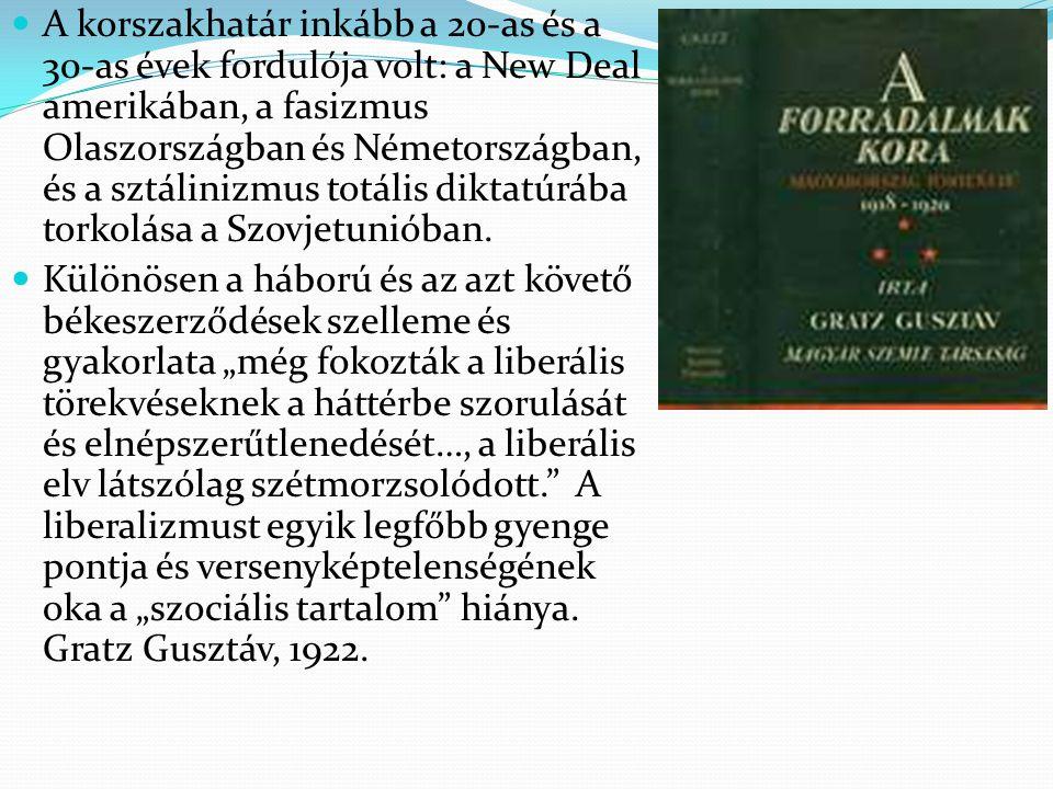 A korszakhatár inkább a 20-as és a 30-as évek fordulója volt: a New Deal amerikában, a fasizmus Olaszországban és Németországban, és a sztálinizmus totális diktatúrába torkolása a Szovjetunióban.