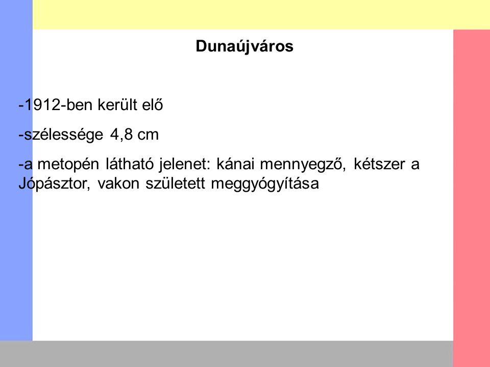 Dunaújváros -1912-ben került elő. -szélessége 4,8 cm.