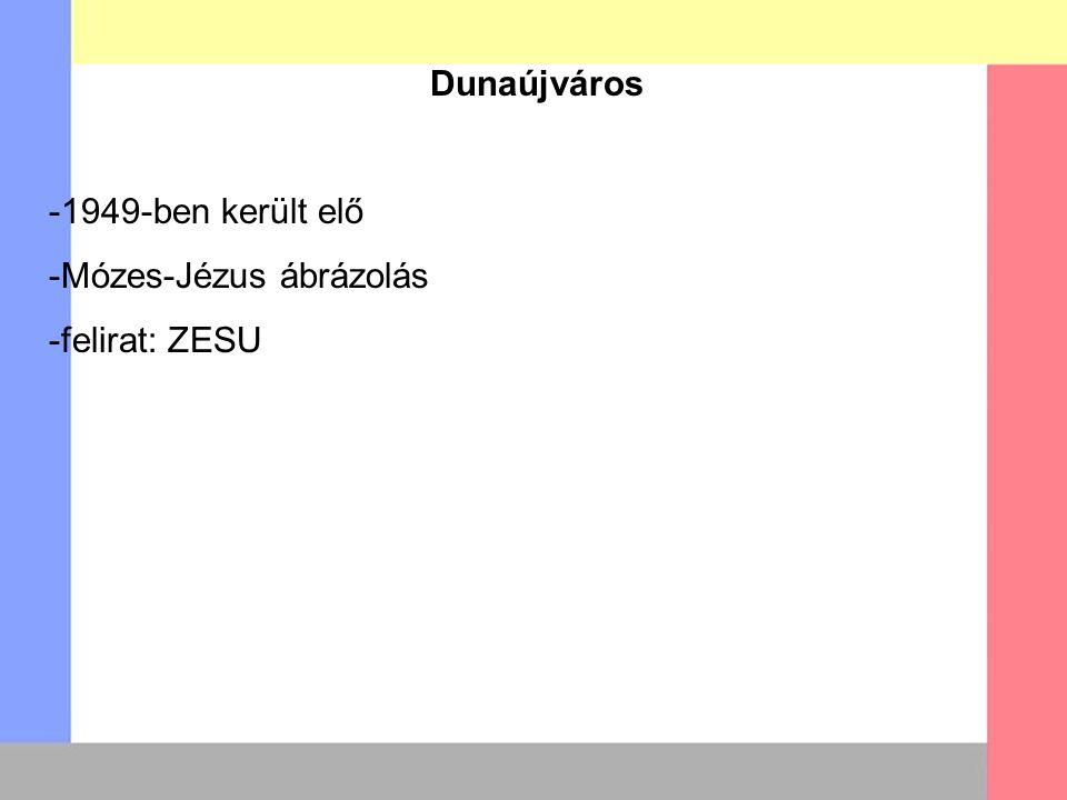 Dunaújváros -1949-ben került elő -Mózes-Jézus ábrázolás -felirat: ZESU