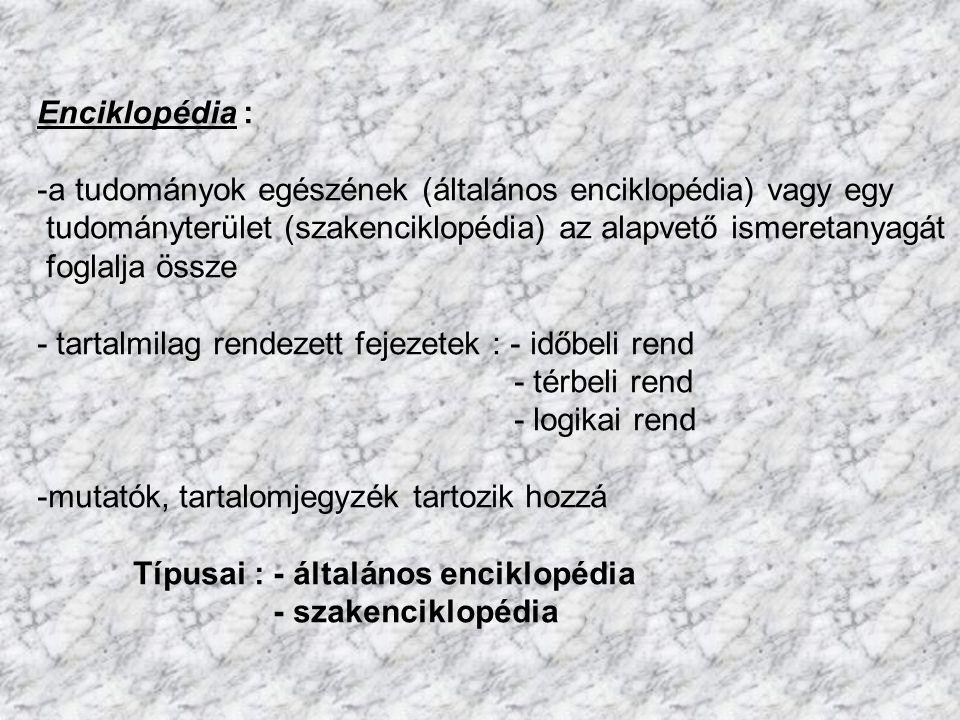Enciklopédia : a tudományok egészének (általános enciklopédia) vagy egy.