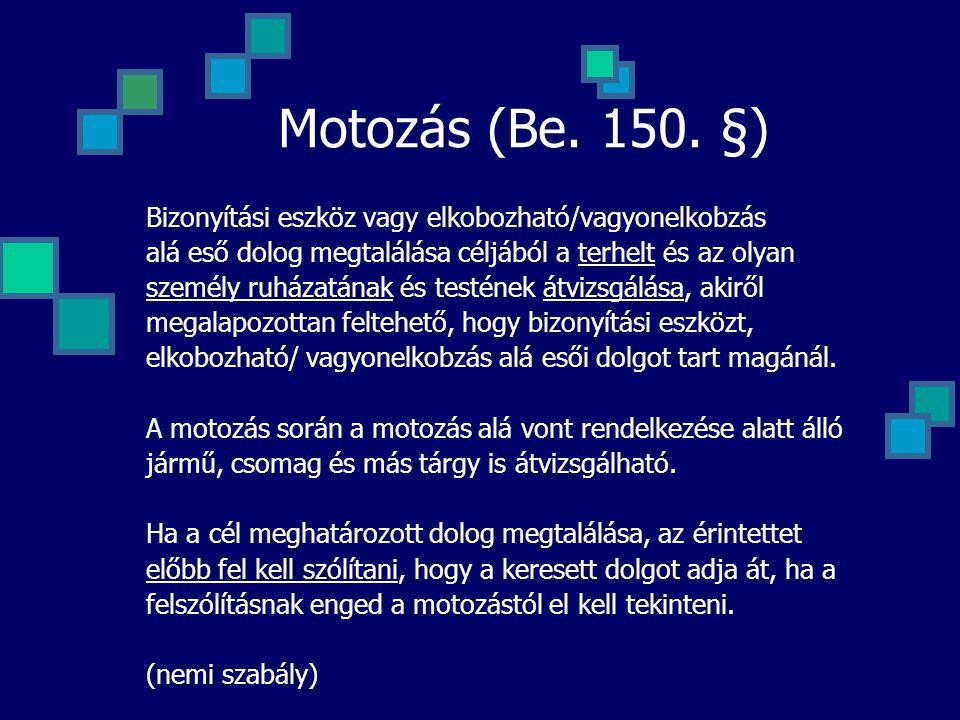 Motozás (Be. 150. §) Bizonyítási eszköz vagy elkobozható/vagyonelkobzás. alá eső dolog megtalálása céljából a terhelt és az olyan.