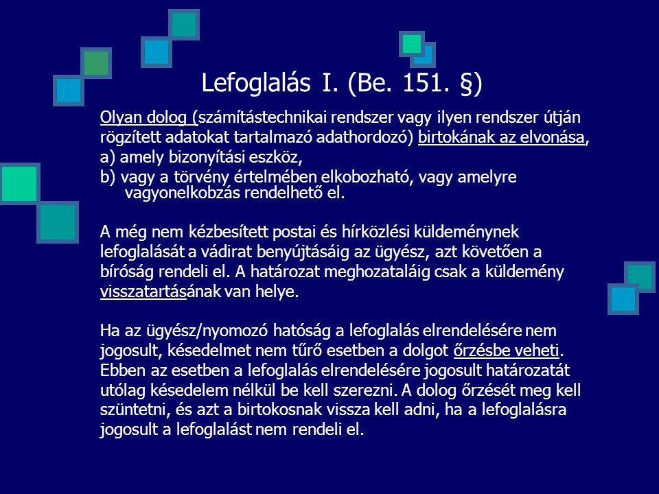 Lefoglalás I. (Be. 151. §) Olyan dolog (számítástechnikai rendszer vagy ilyen rendszer útján.