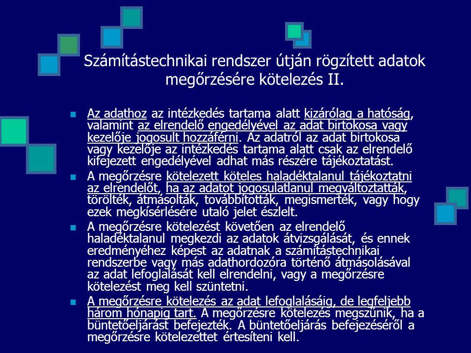 Számítástechnikai rendszer útján rögzített adatok megőrzésére kötelezés II.