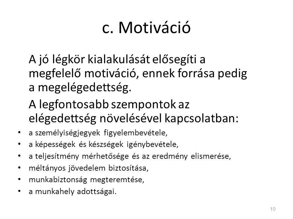 c. Motiváció A jó légkör kialakulását elősegíti a megfelelő motiváció, ennek forrása pedig a megelégedettség.
