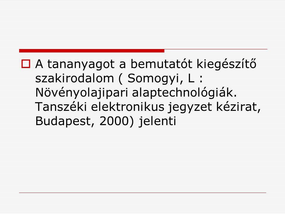 A tananyagot a bemutatót kiegészítő szakirodalom ( Somogyi, L : Növényolajipari alaptechnológiák.