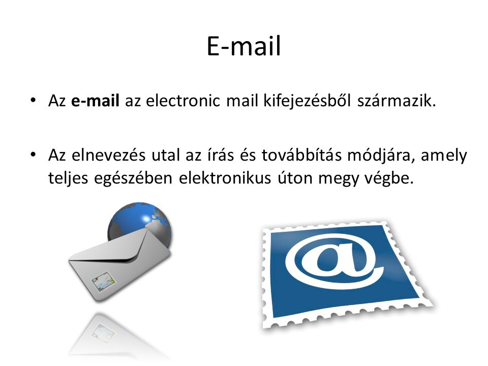 E-mail Az e-mail az electronic mail kifejezésből származik.
