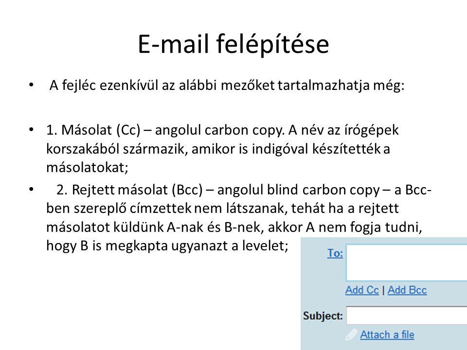 E-mail felépítése A fejléc ezenkívül az alábbi mezőket tartalmazhatja még: