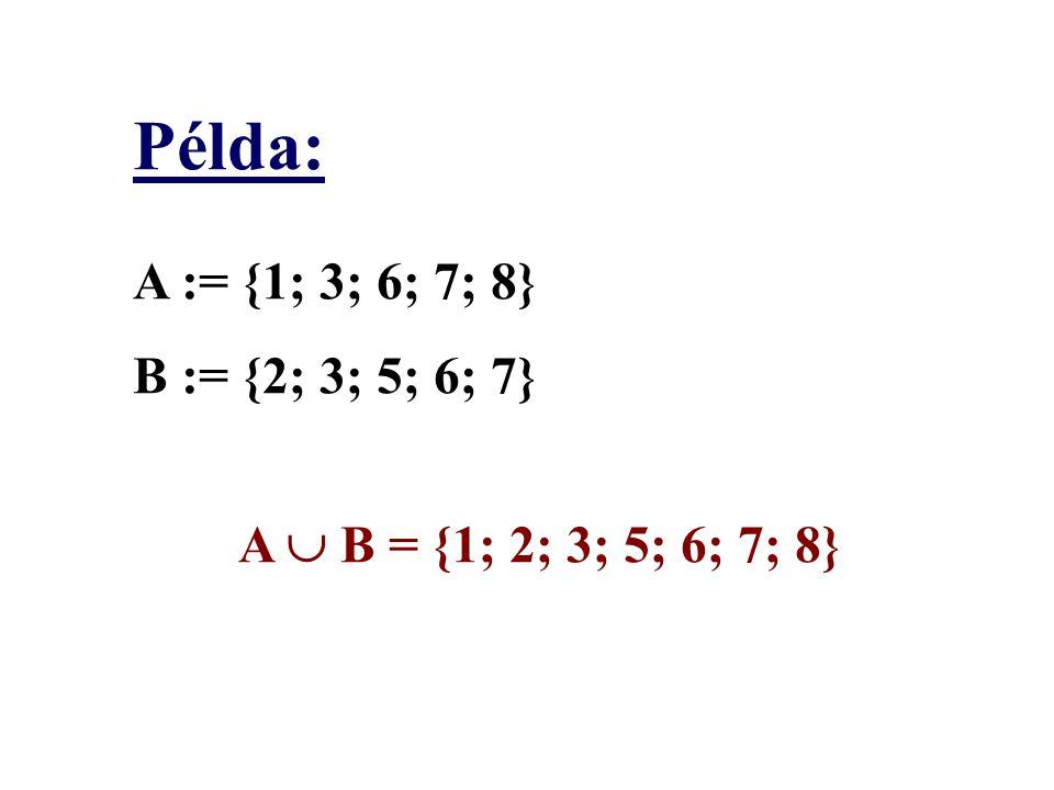Példa: A := {1; 3; 6; 7; 8} B := {2; 3; 5; 6; 7}